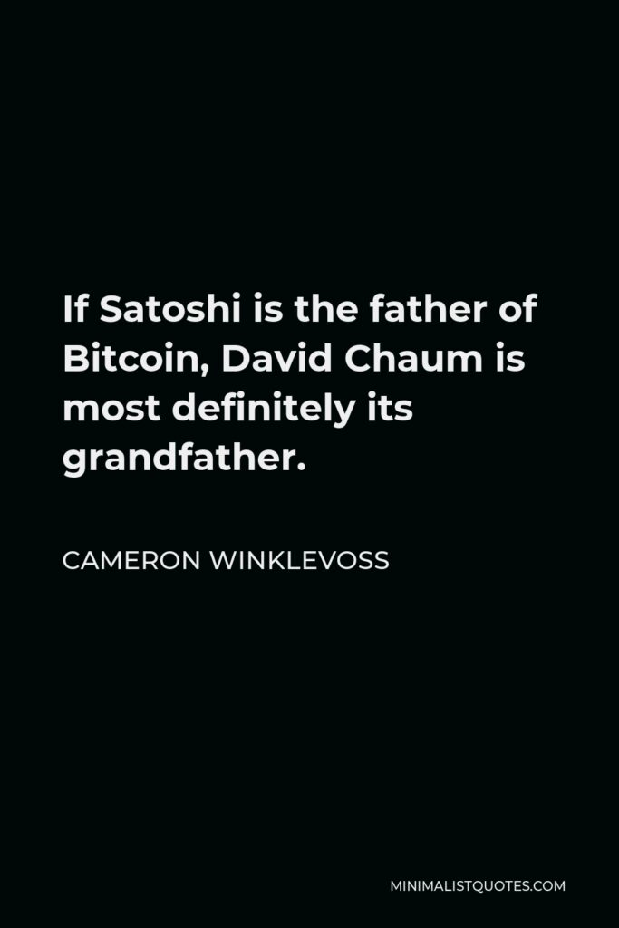 Cameron Winklevoss Quote - If Satoshi is the father of Bitcoin, David Chaum is most definitely its grandfather.