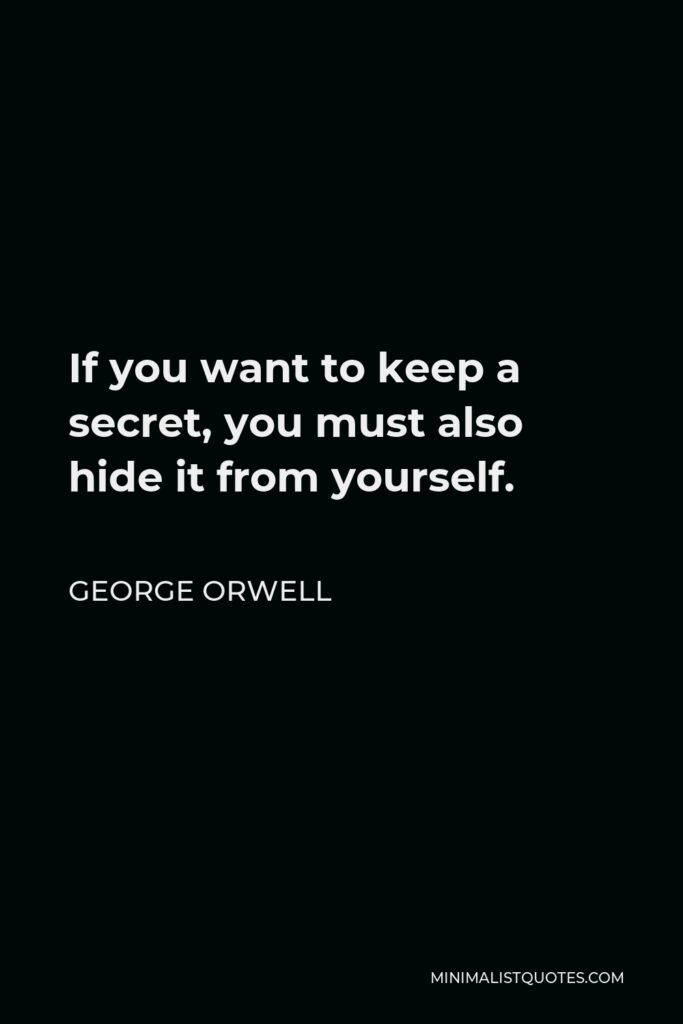 George Orwell Quote - If you want to keep a secret, you must also hide it from yourself.