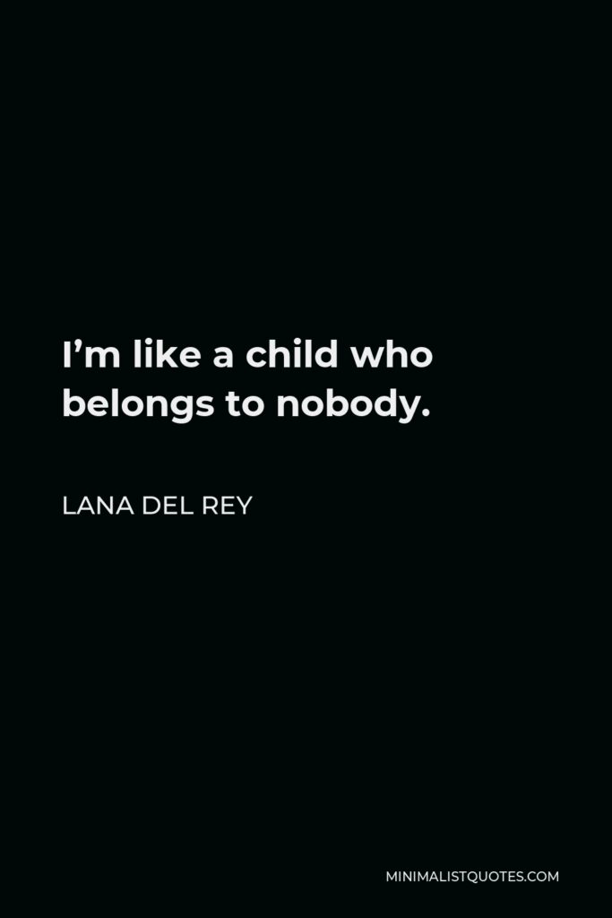 Lana Del Rey Quote - I'm like a child who belongs to nobody.