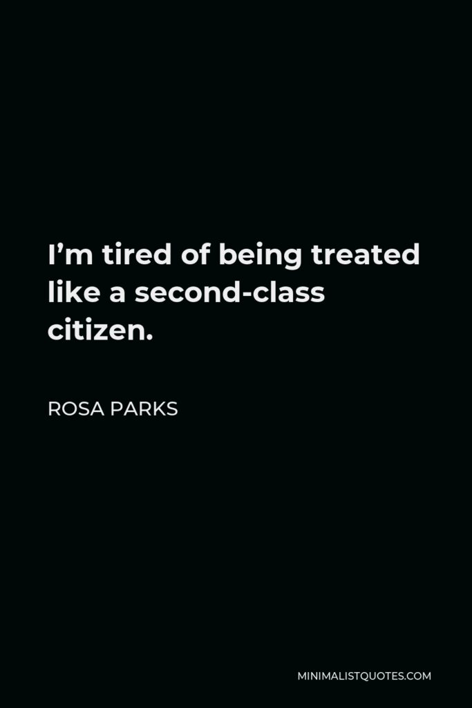 Rosa Parks Quote - I'm tired of being treated like a second-class citizen.