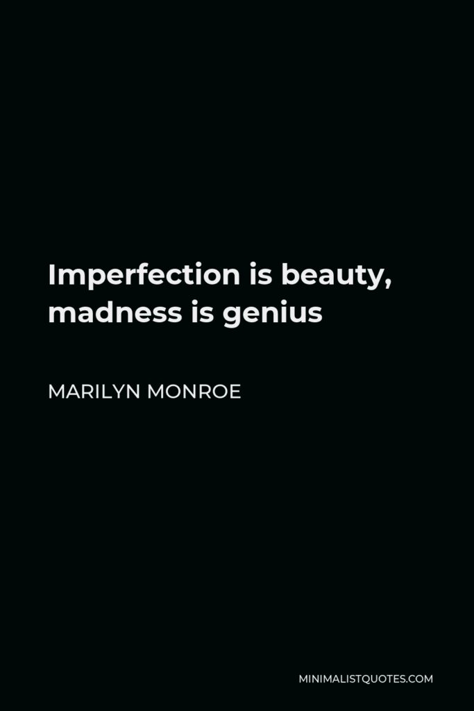 Marilyn Monroe Quote - Imperfection is beauty, madness is genius