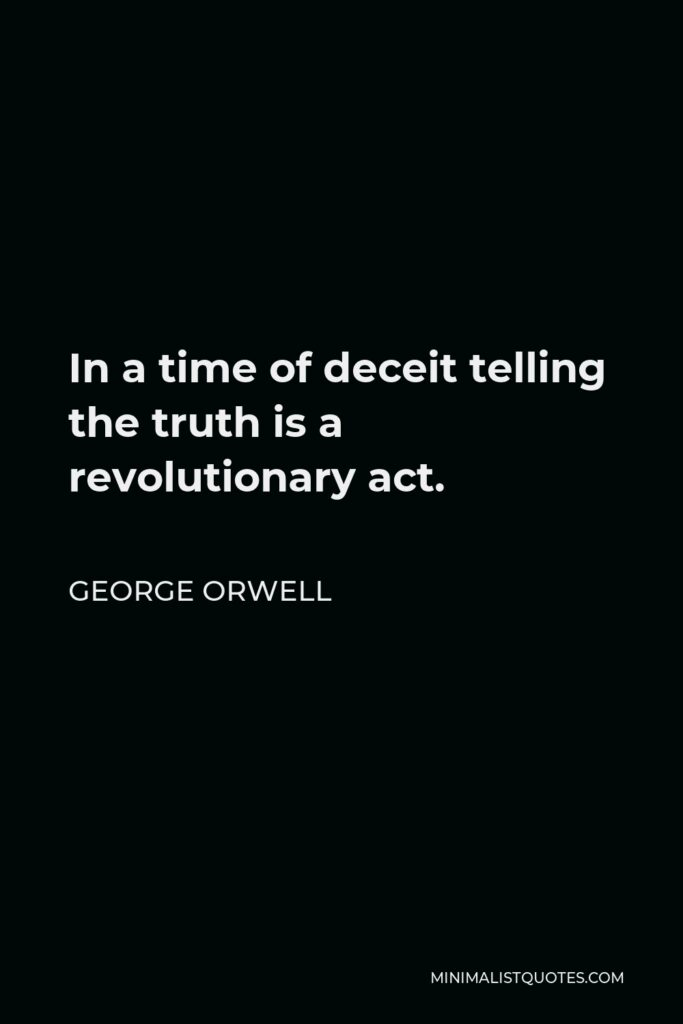 George Orwell Quote - In a time of deceit telling the truth is a revolutionary act.