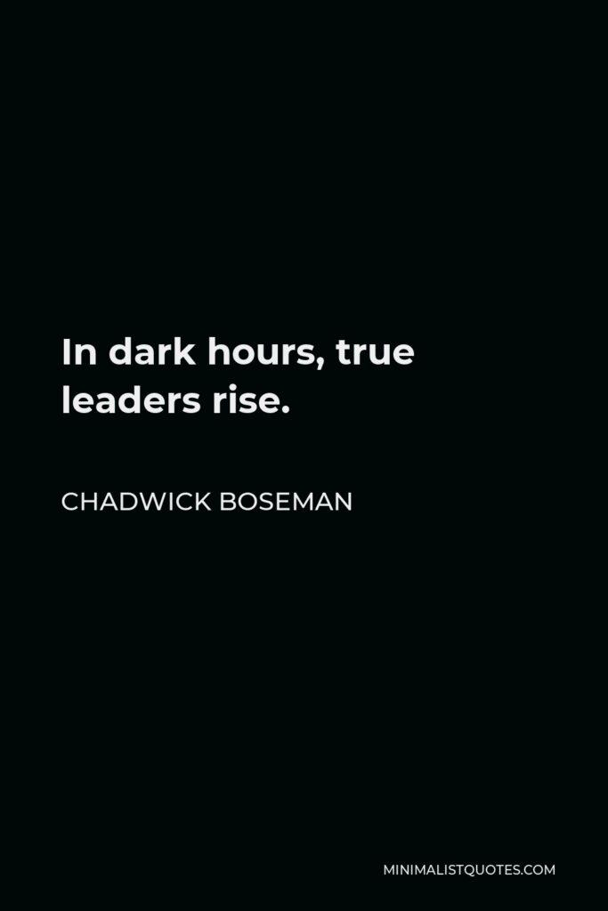 Chadwick Boseman Quote - In dark hours, true leaders rise.