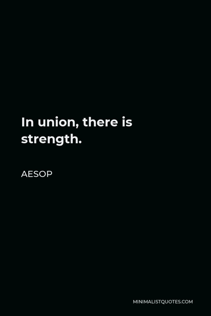 Aesop Quote - In union, there is strength.