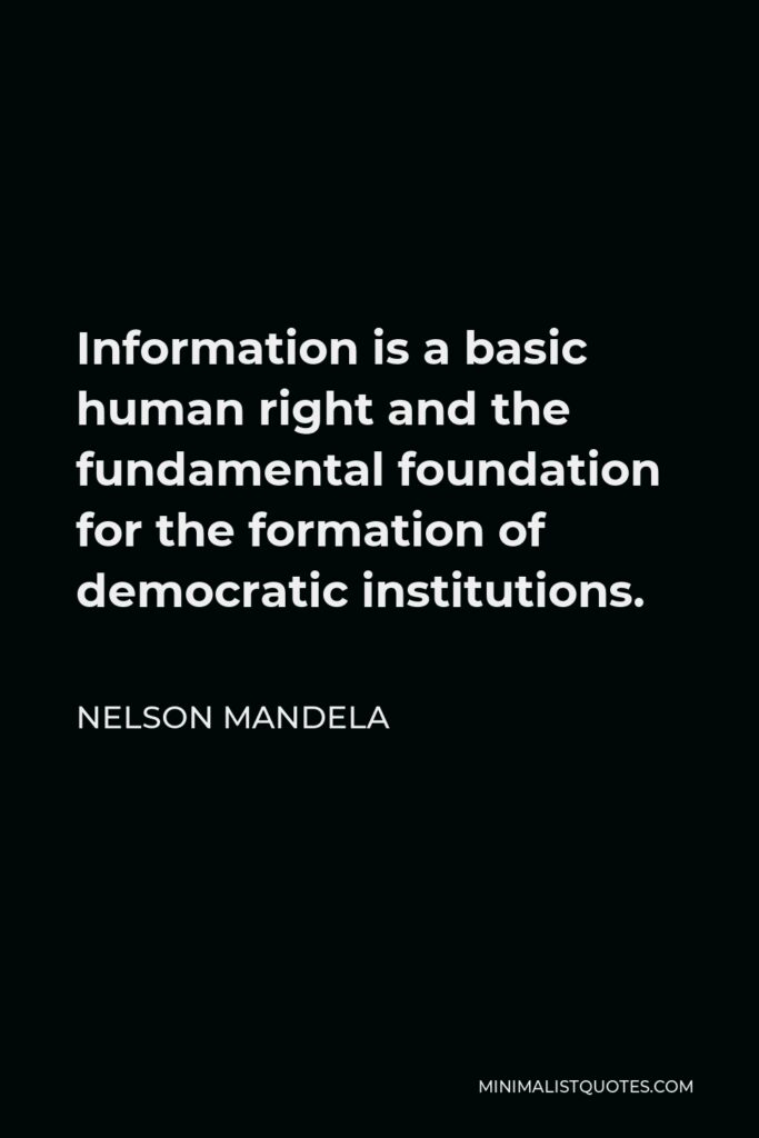 Nelson Mandela Quote - Information is a basic human right and the fundamental foundation for the formation of democratic institutions.