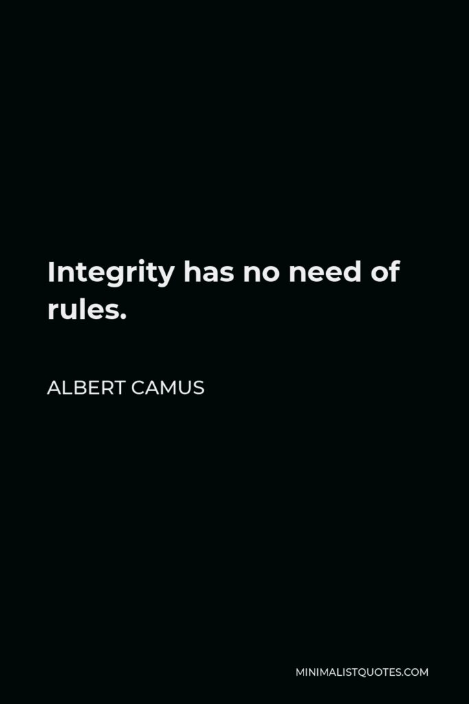 Albert Camus Quote - Integrity has no need of rules.