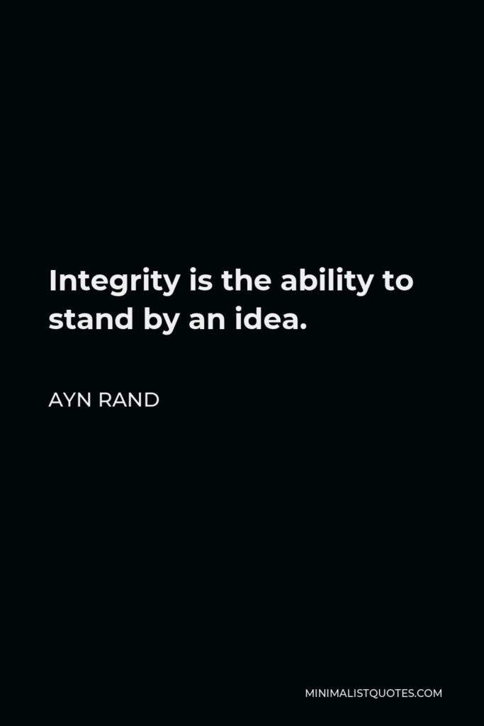 Ayn Rand Quote - Integrity is the ability to stand by an idea.