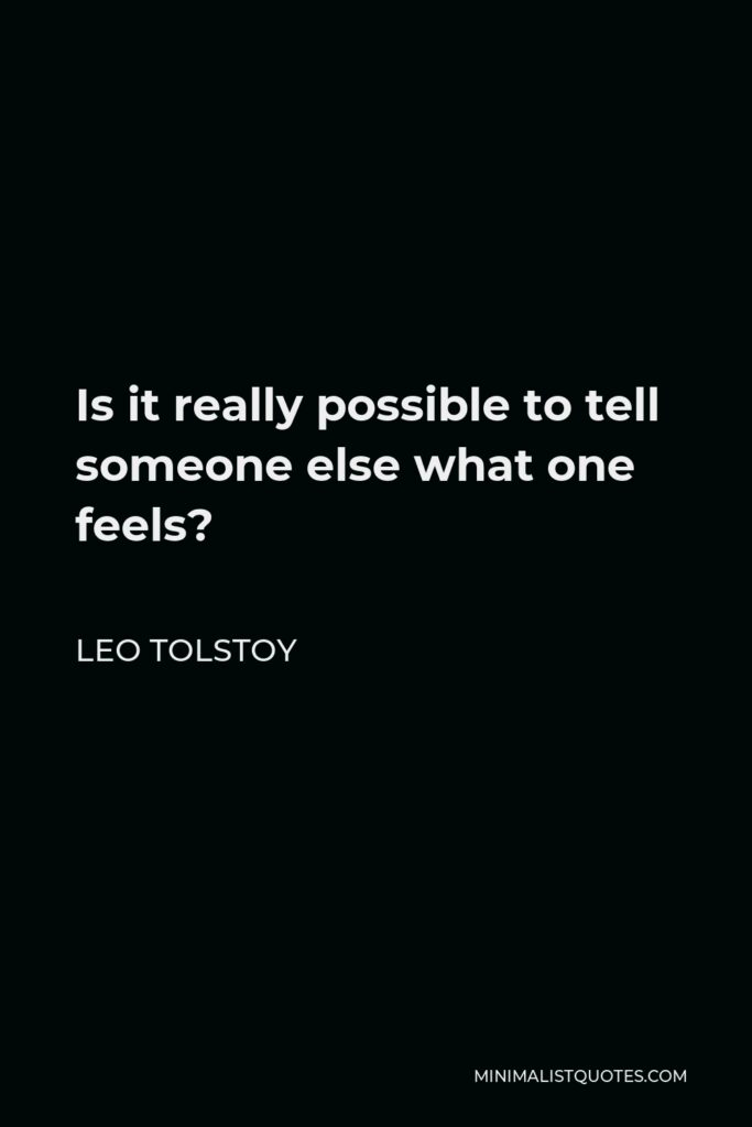 Leo Tolstoy Quote - Is it really possible to tell someone else what one feels?