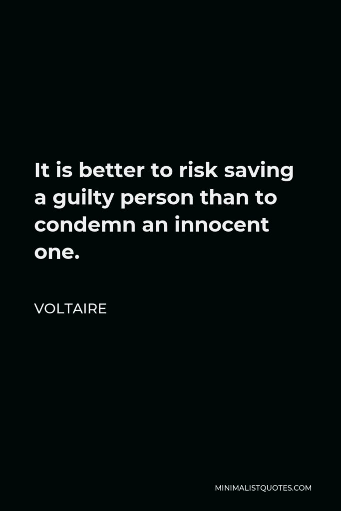 Voltaire Quote - It is better to risk saving a guilty person than to condemn an innocent one.