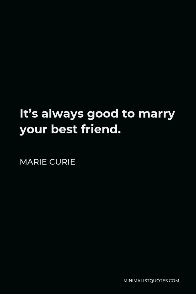 Marie Curie Quote - It's always good to marry your best friend.