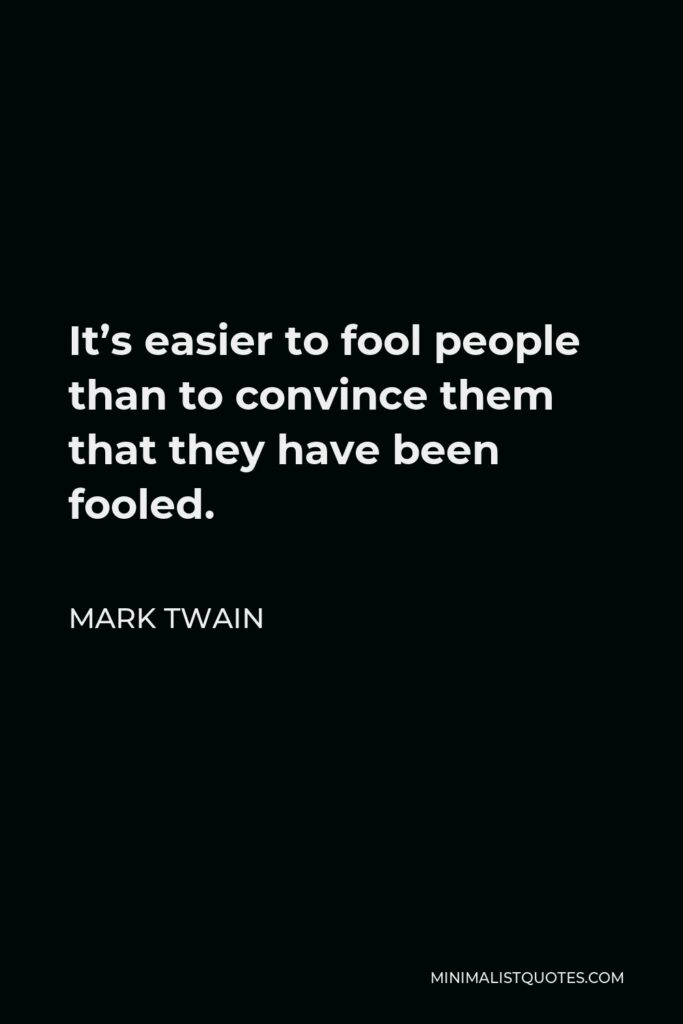 Mark Twain Quote - It's easier to fool people than to convince them that they have been fooled.