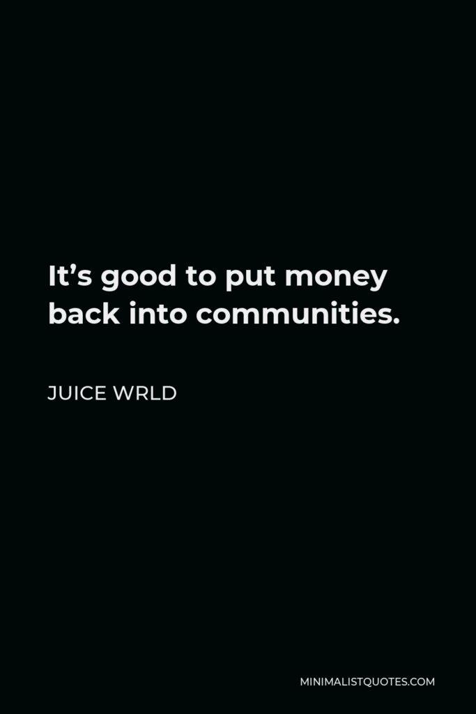 Juice Wrld Quote - It's good to put money back into communities.