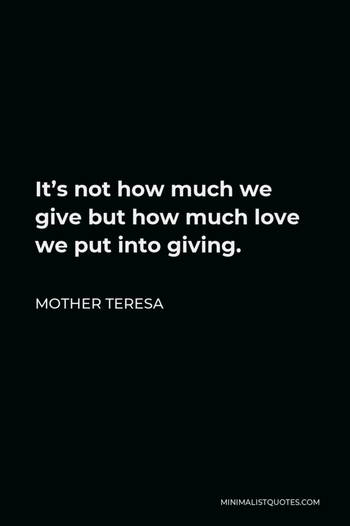 Mother Teresa Quote - It's not how much we give but how much love we put into giving.
