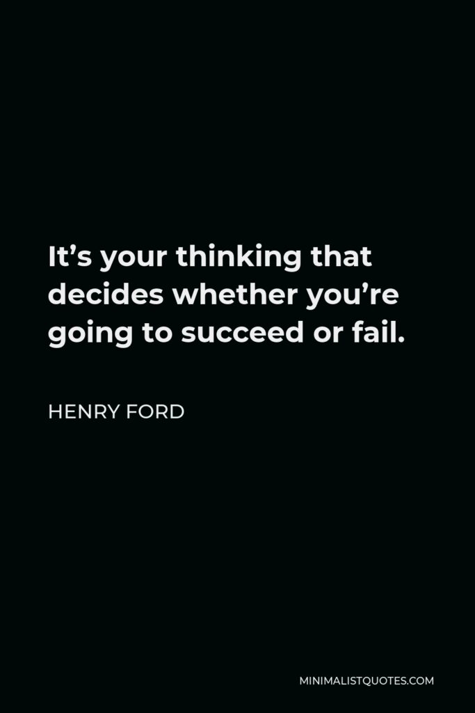 Henry Ford Quote - It's your thinking that decides whether you're going to succeed or fail.