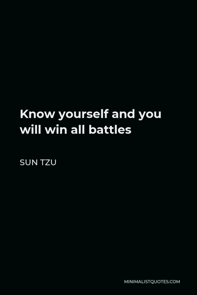 Sun Tzu Quote - Know yourself and you will win all battles