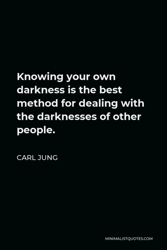 Carl Jung Quote - Knowing your own darkness is the best method for dealing with the darknesses of other people.