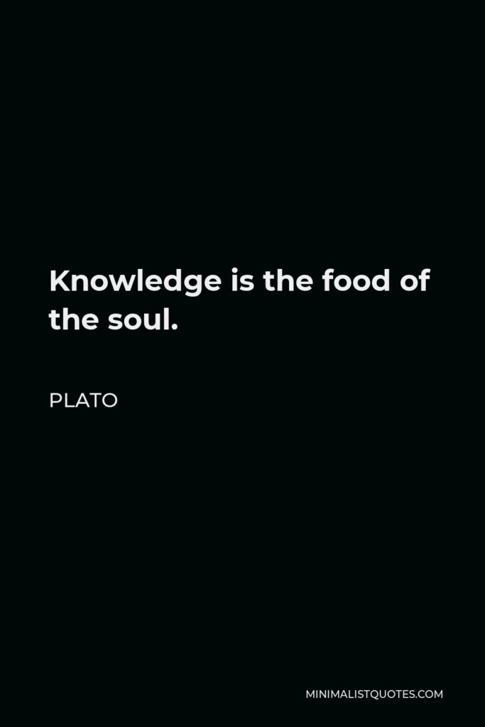 Plato Quote - Knowledge is the food of the soul.