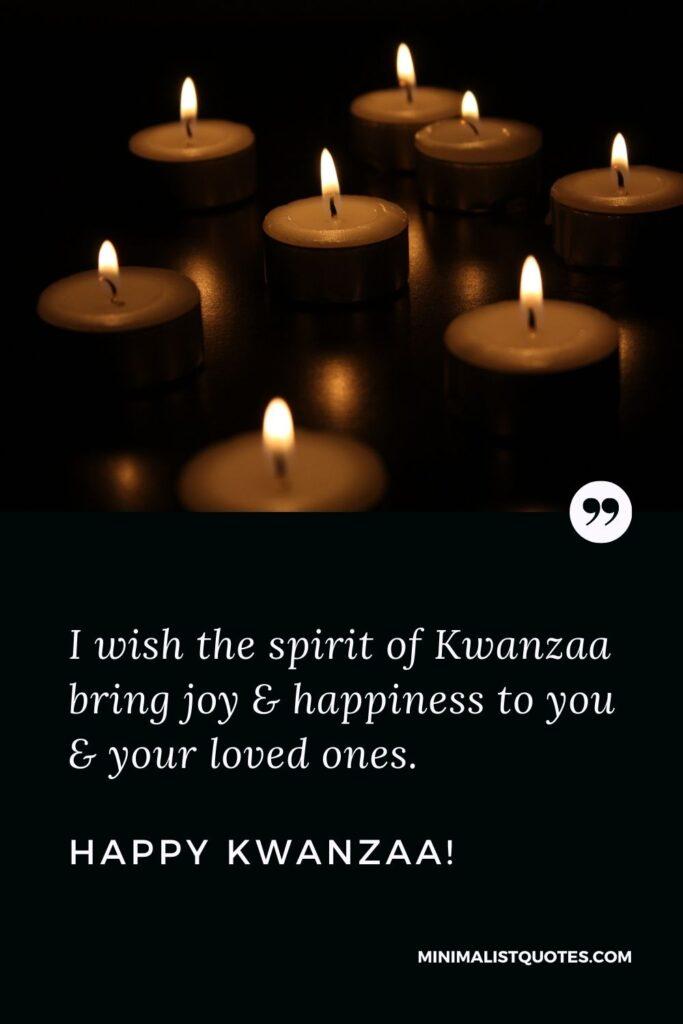 Kwanzaa Quote, Wish & Message With Image: I wish the spirit of Kwanzaa bring joy & happiness to you & your loved ones. Happy Kwanzaa!