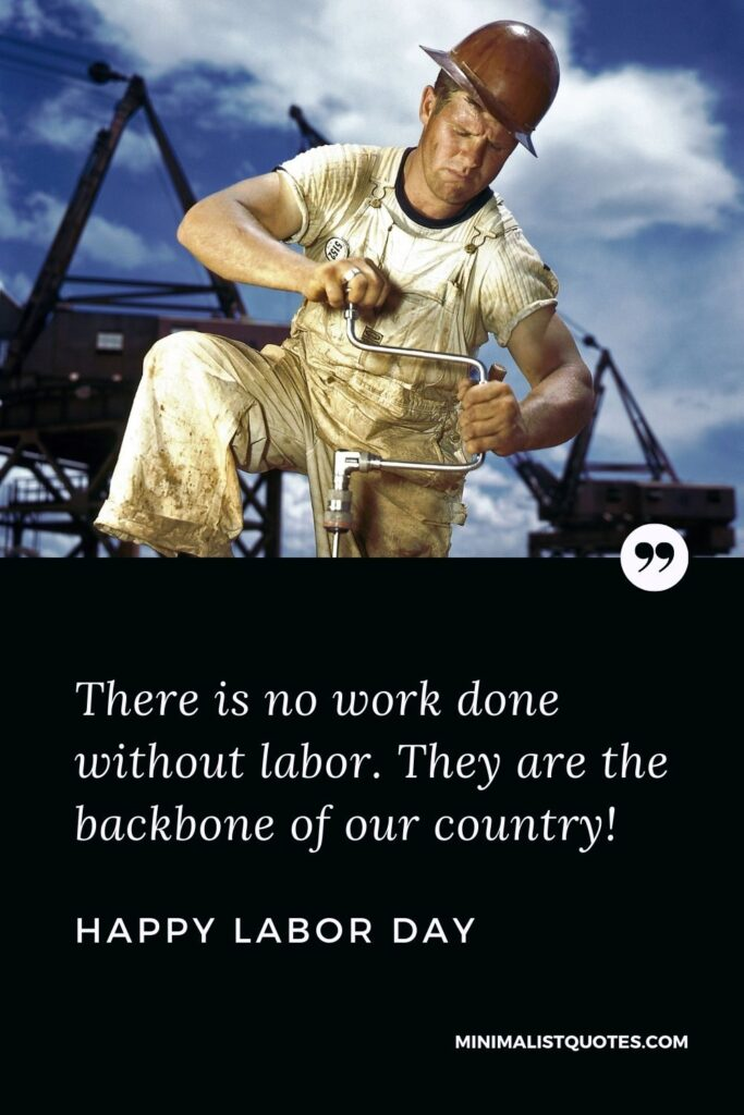 Labor day quote, wish & message with image: There is no work done without labor. They are the backbone of our country. Happy Labor Day!