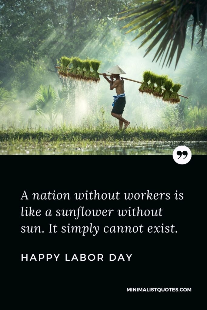 Labor day quote, wish & message with image: A nation without workers is like a sunflower without sun. It simply cannot exist. Happy Labor Day!