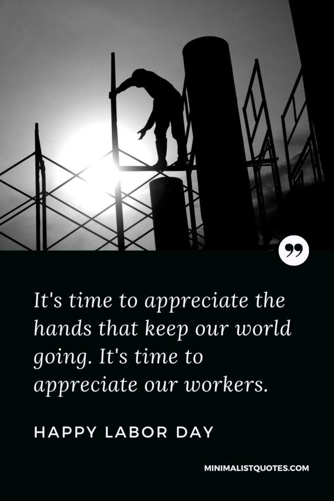 Labor day quote, wish & message with image: It's time to appreciate the hands that keep our world going. It's time to appreciate our workers. Happy Labor Day!