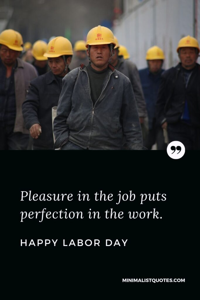 Labor Day quote, wish & message with image: Pleasure in the job puts perfection in the work. Happy Labor Day!