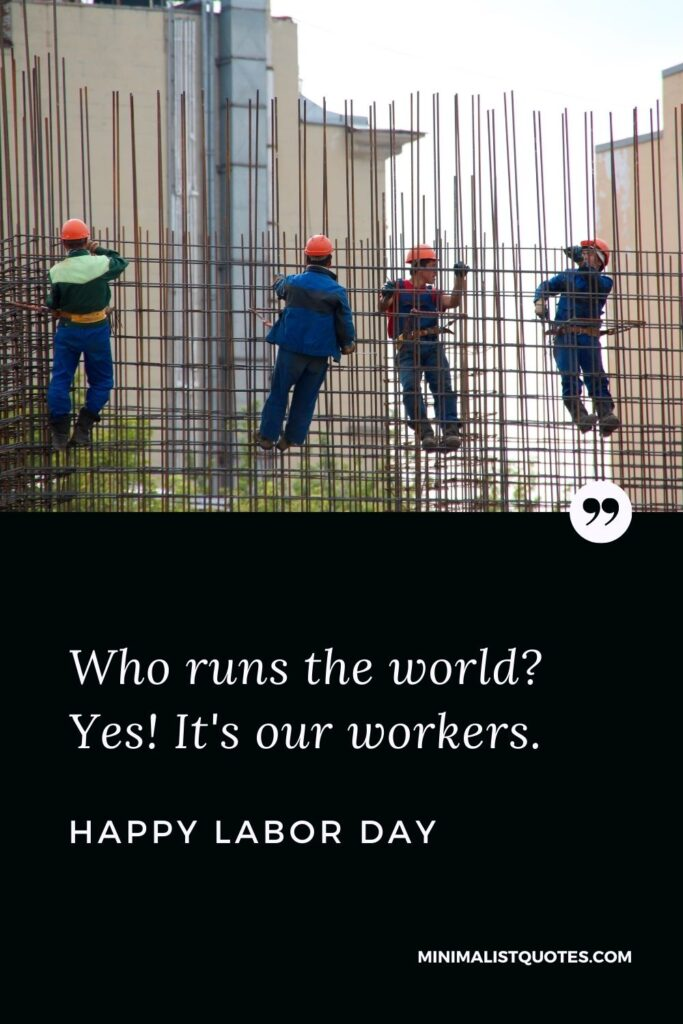Labor Day quote, wish & message with image: Who runs the world? Yes! It's our workers. Happy Labor Day!