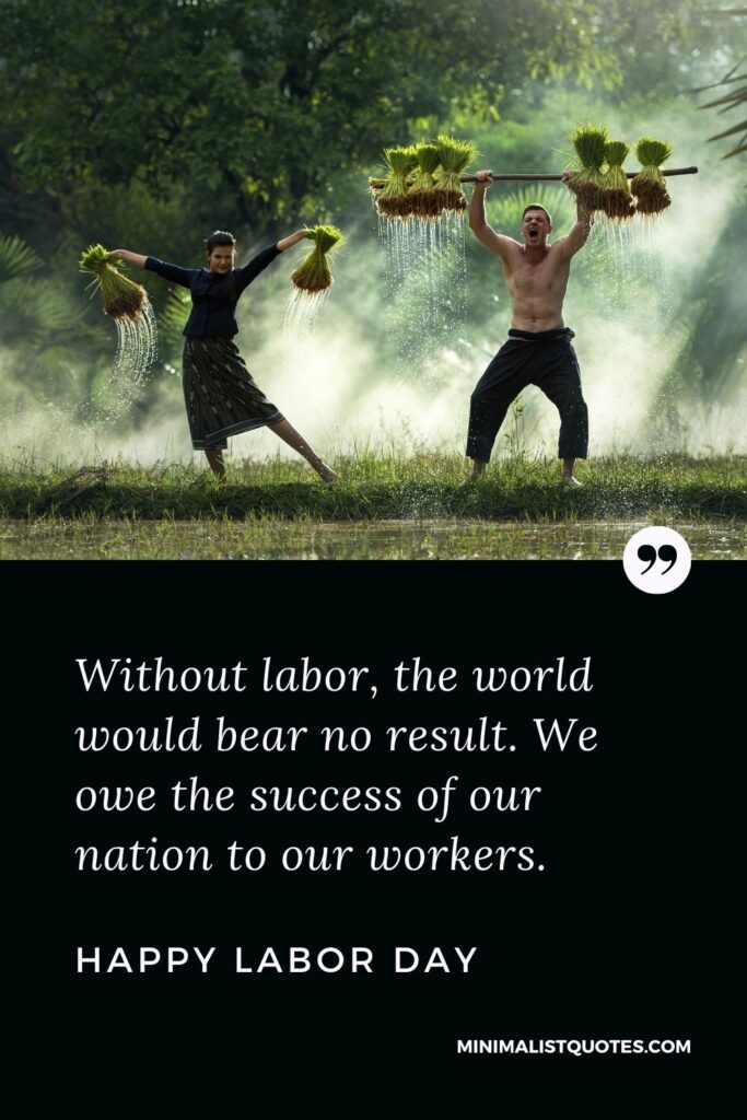 Labor Day quote, wish & message with image: Without labor, the world would bear no result. We owe the success of our nation to our workers.Happy Labor Day!