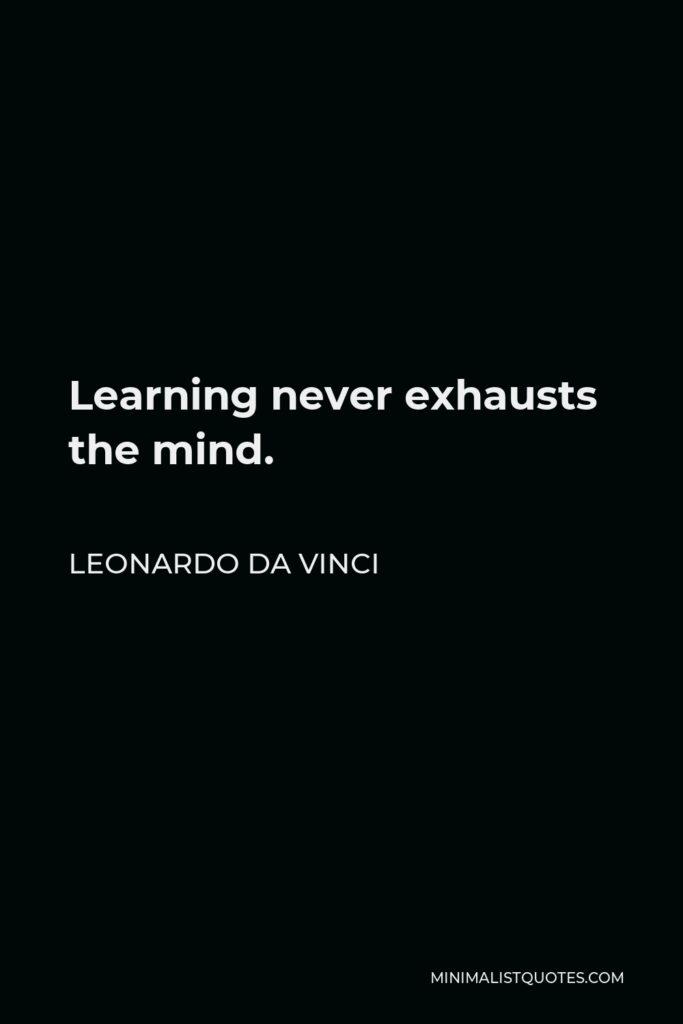 Leonardo da Vinci Quote - Learning never exhausts the mind.