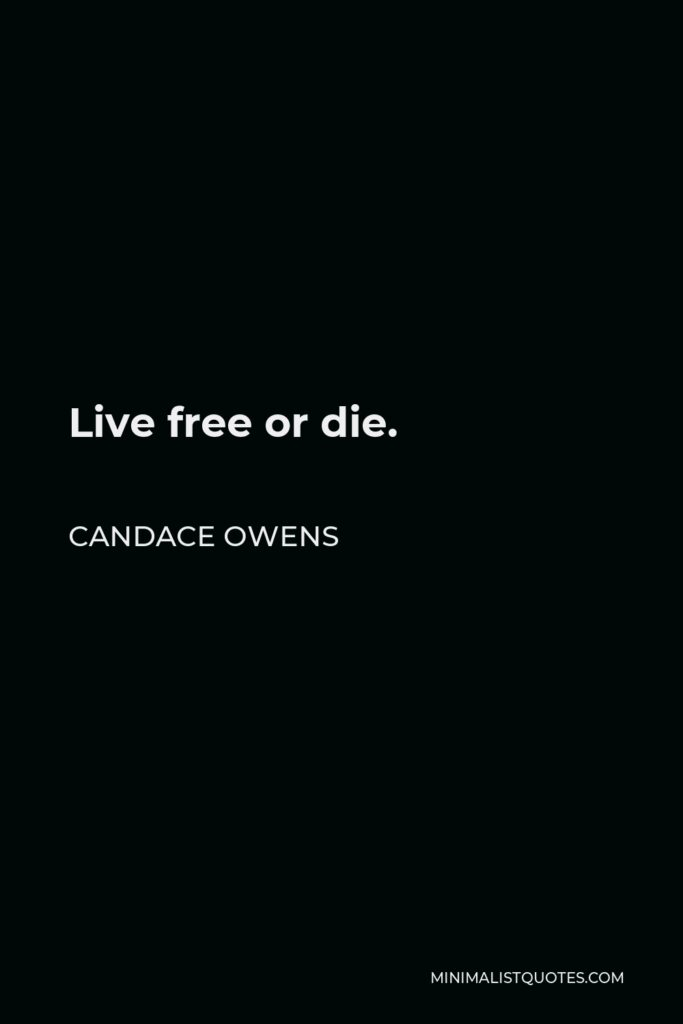 Candace Owens Quote - Live free or die.