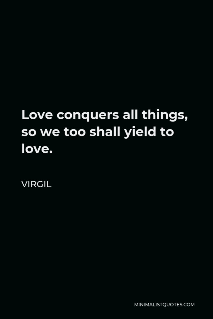 Virgil Quote - Love conquers all things, so we too shall yield to love.
