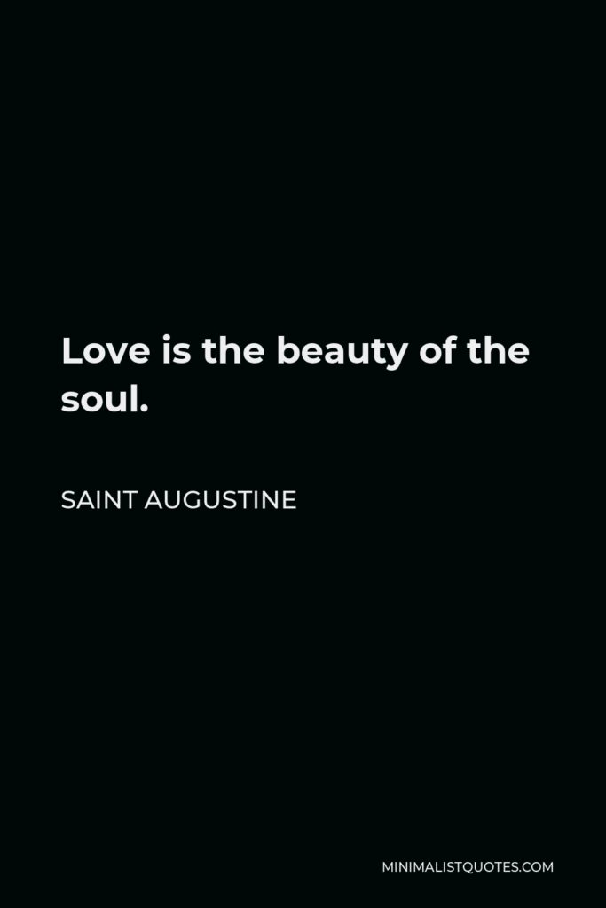 Saint Augustine Quote - Love is the beauty of the soul.