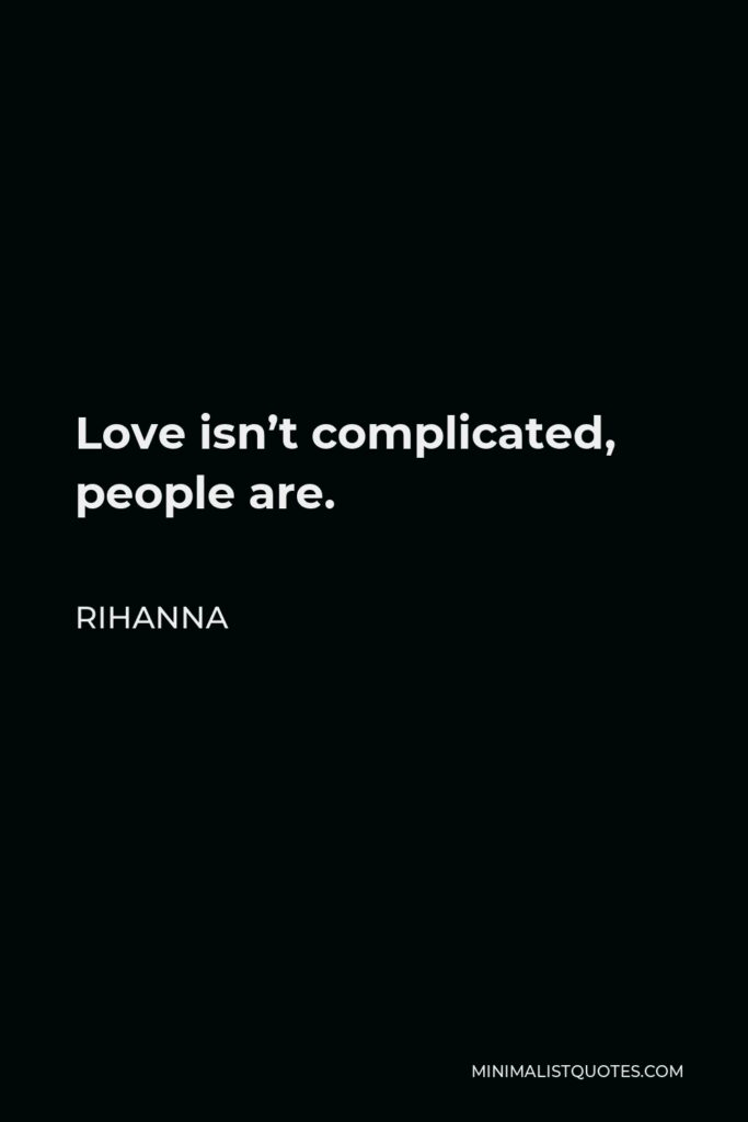 Rihanna Quote - Love isn't complicated, people are.