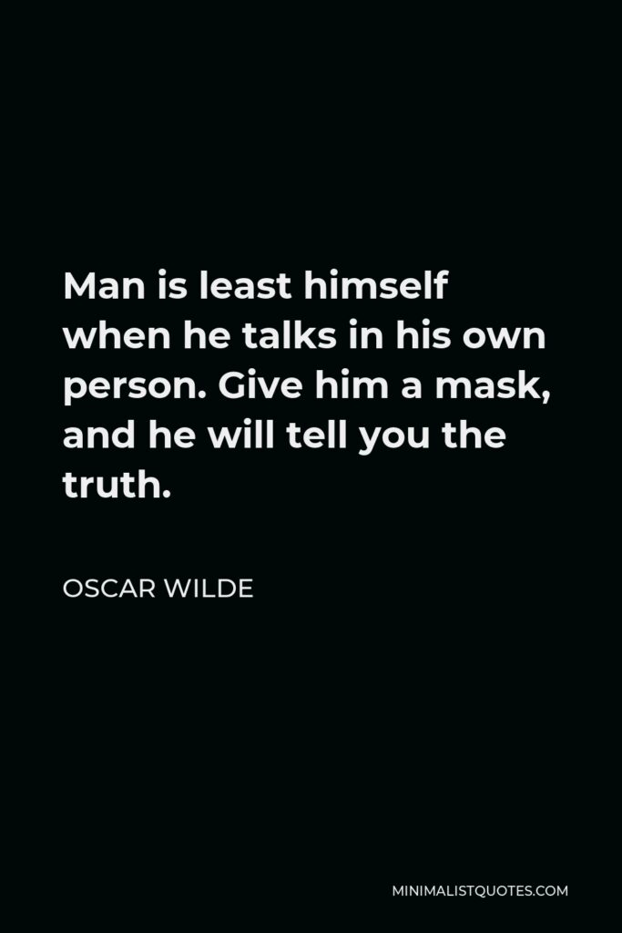 Oscar Wilde Quote - Man is least himself when he talks in his own person. Give him a mask, and he will tell you the truth.