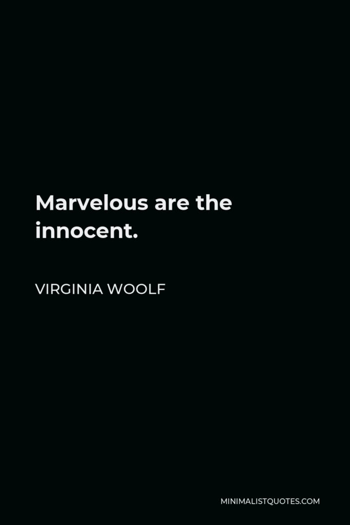 Virginia Woolf Quote - Marvelous are the innocent.