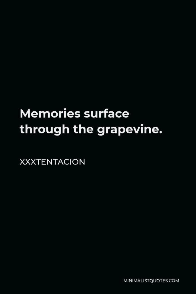 Xxxtentacion Quote - Memories surface through the grapevine.