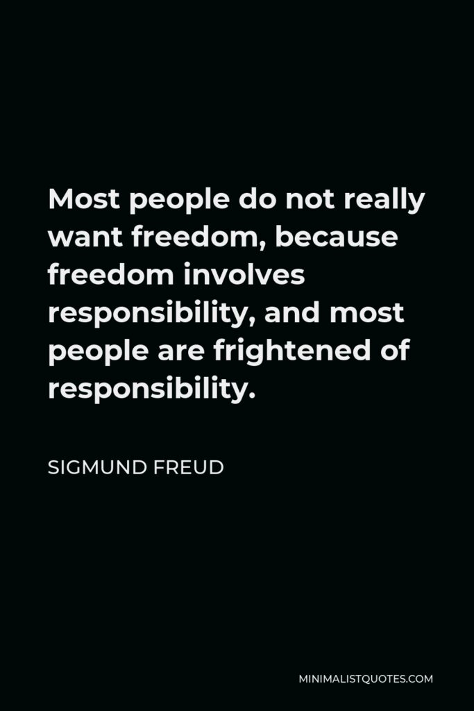 Sigmund Freud Quote - Most people do not really want freedom, because freedom involves responsibility, and most people are frightened of responsibility.