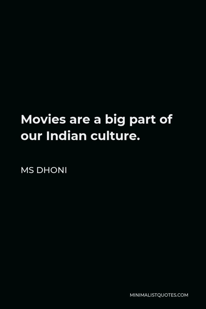 MS Dhoni Quote - Movies are a big part of our Indian culture.