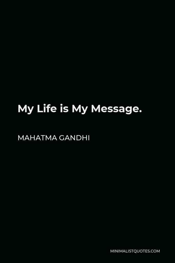 Mahatma Gandhi Quote - My Life is My Message.