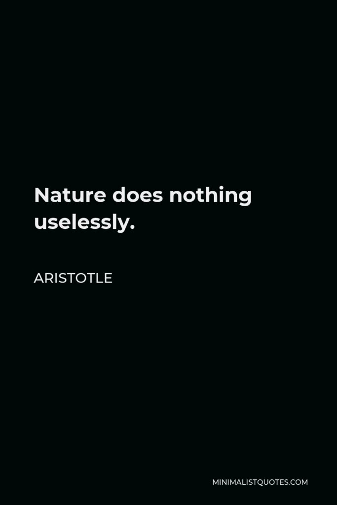 Aristotle Quote - Nature does nothing uselessly.