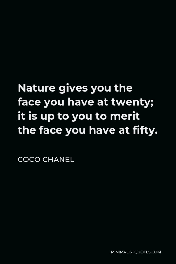 Coco Chanel Quote - Nature gives you the face you have at twenty; it is up to you to merit the face you have at fifty.