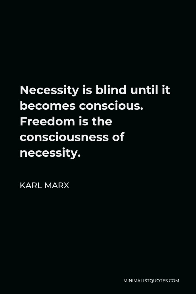 Karl Marx Quote - Necessity is blind until it becomes conscious. Freedom is the consciousness of necessity.