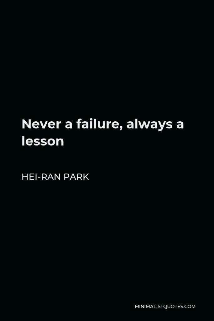 Hei-Ran Park Quote - Never a failure, always a lesson