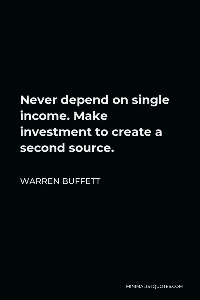 Warren Buffett Quote - Never depend on single income. Make investment to create a second source.