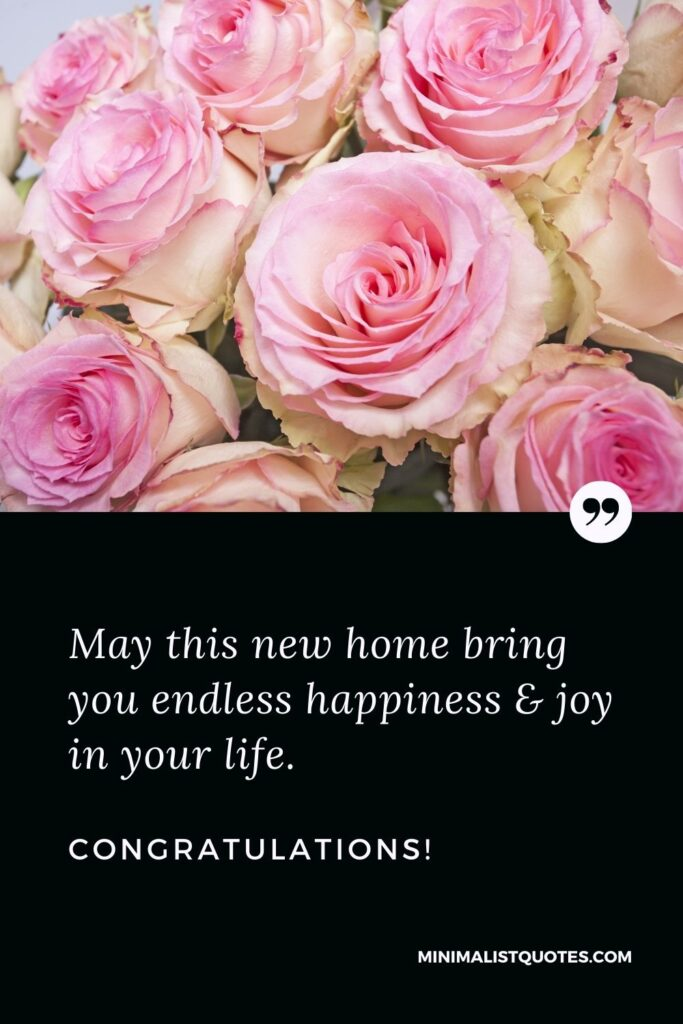 New Home Wish, Quote & Message With Image: May this new home bring you endless happiness & joy in your life.Congratulations!