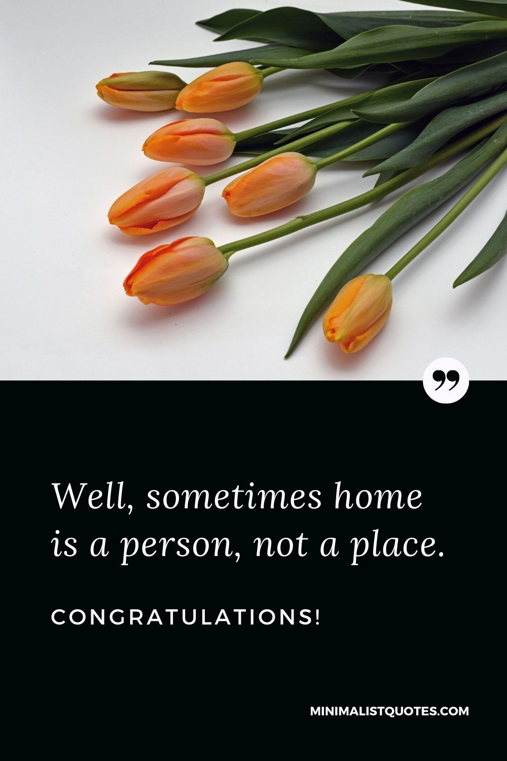 New Home Wish, Quote & Message With Image: Well, sometimes home is a person, not a place. Congratulations!