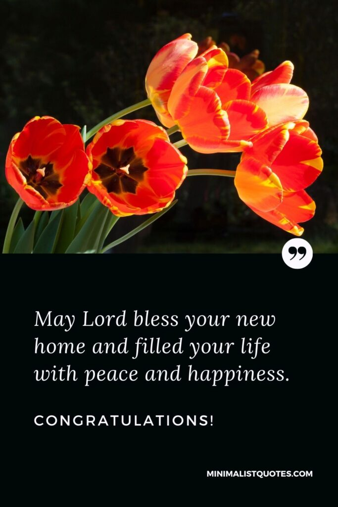 New Home Wish, Quote & Message With Image: May Lord bless your new home andfilledyourlife with peace and happiness. Congratulations!