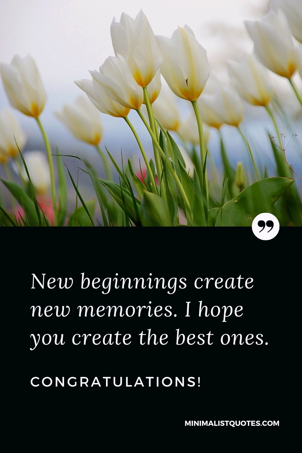 New Home Wish, Quote & Message with Image: New beginnings create new memories. I hope you create the best ones. Congratulations!