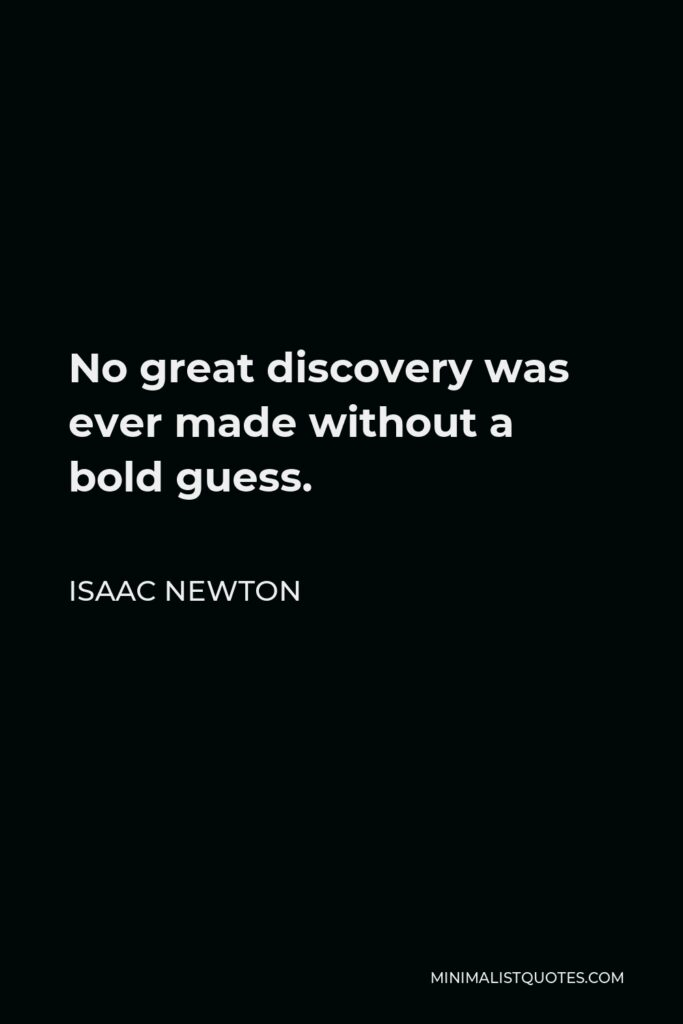 Isaac Newton Quote - No great discovery was ever made without a bold guess.
