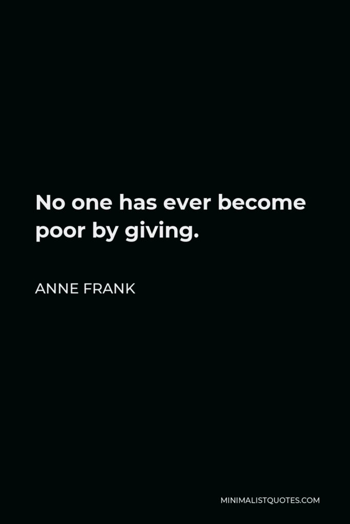 Anne Frank Quote - No one has ever become poor by giving.